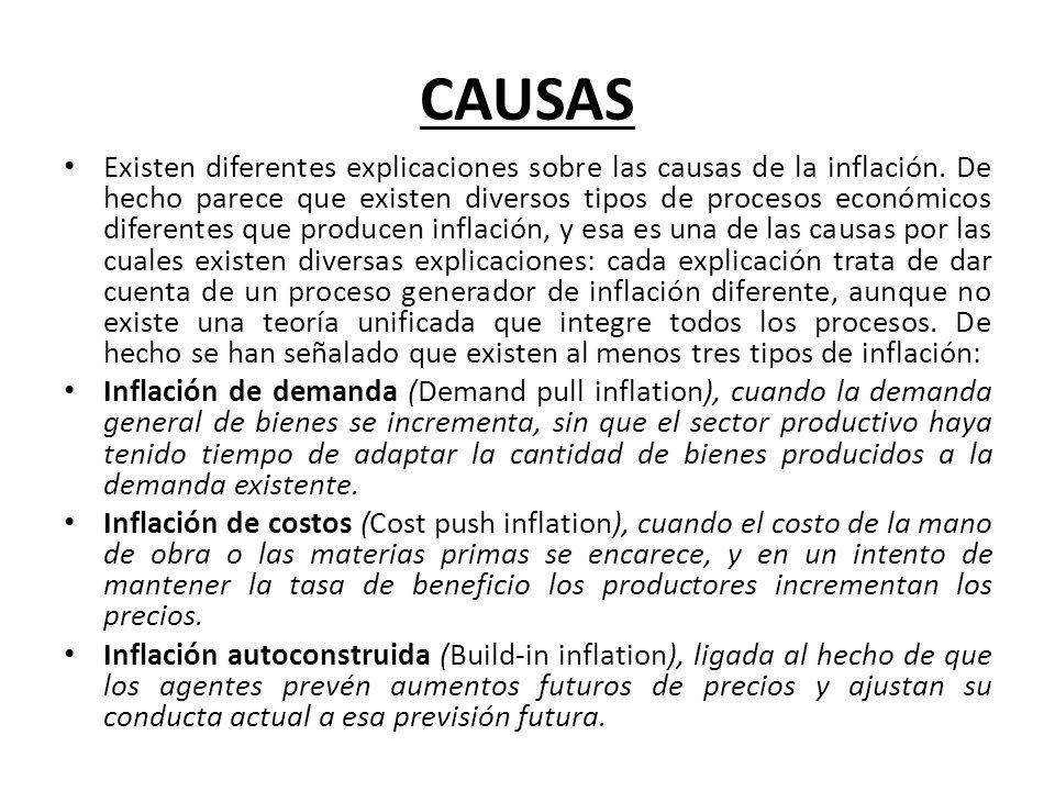 CAUSAS Existen diferentes explicaciones sobre las causas de la inflación. De hecho parece que existen diversos tipos de procesos económicos diferentes