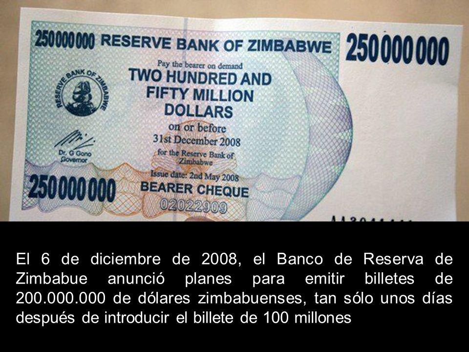 El 6 de diciembre de 2008, el Banco de Reserva de Zimbabue anunció planes para emitir billetes de 200.000.000 de dólares zimbabuenses, tan sólo unos d