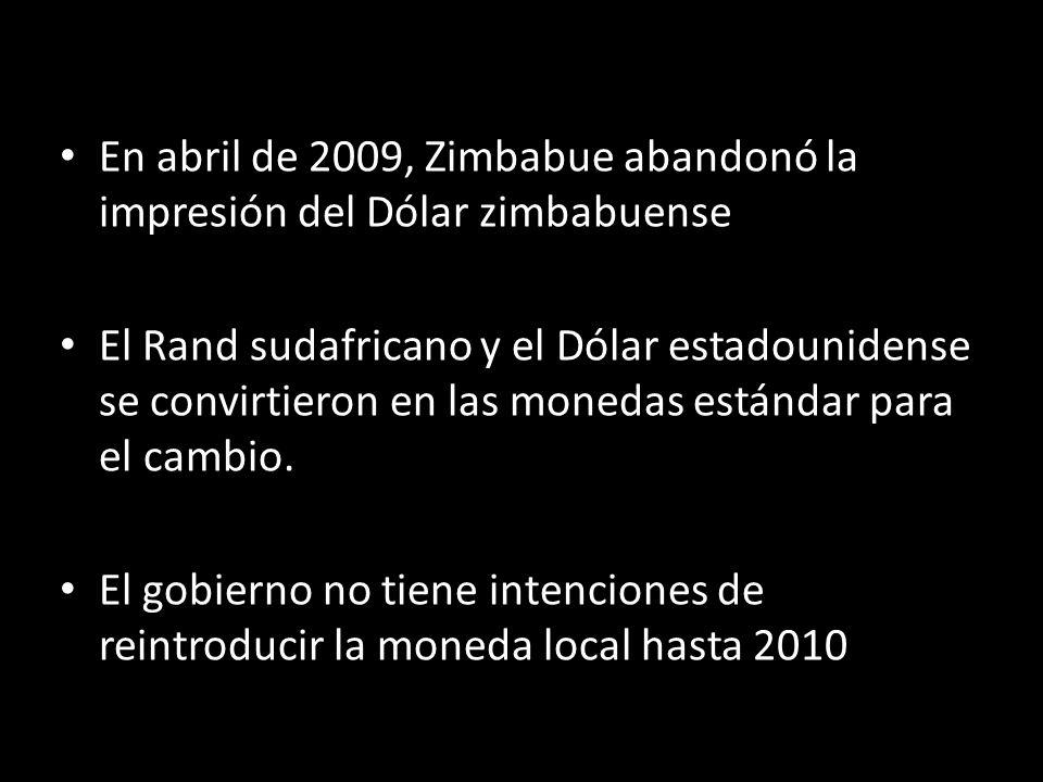 En abril de 2009, Zimbabue abandonó la impresión del Dólar zimbabuense El Rand sudafricano y el Dólar estadounidense se convirtieron en las monedas es