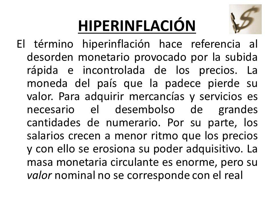 HIPERINFLACIÓN El término hiperinflación hace referencia al desorden monetario provocado por la subida rápida e incontrolada de los precios. La moneda