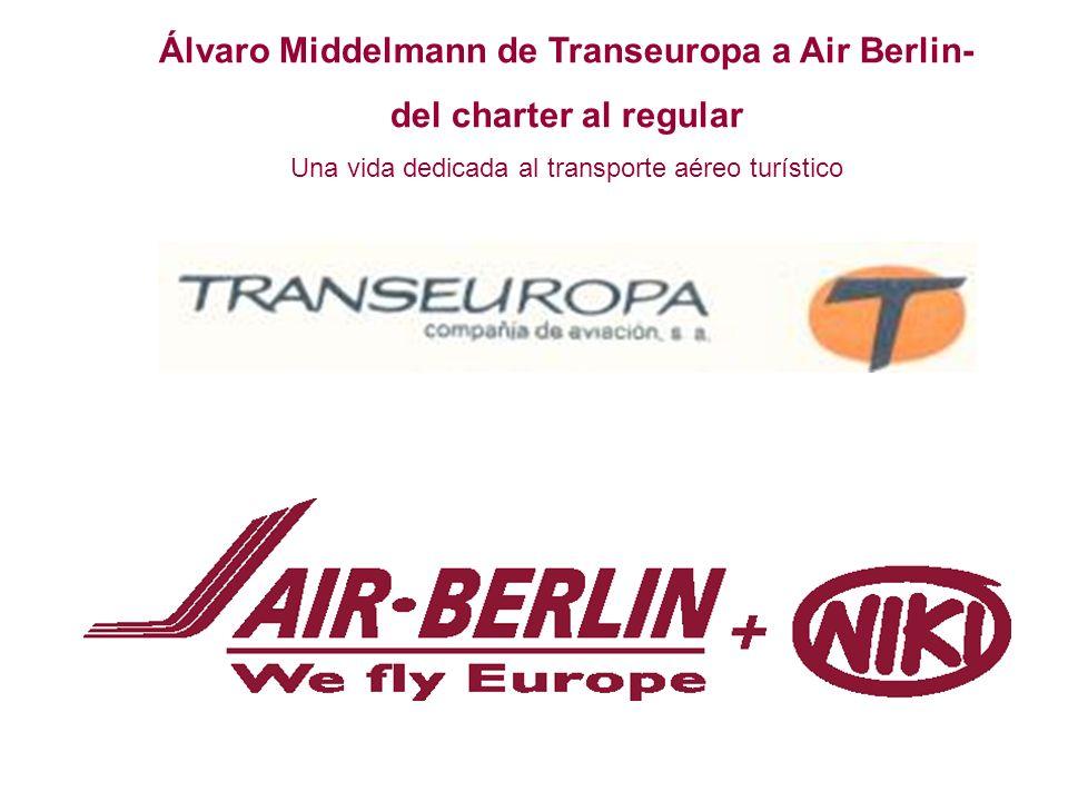Álvaro Middelmann de Transeuropa a Air Berlin- del charter al regular Una vida dedicada al transporte aéreo turístico