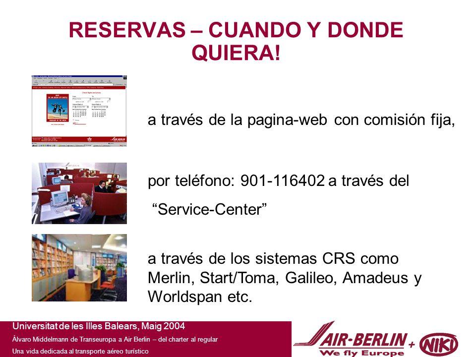 Universitat de les Illes Balears, Maig 2004 Álvaro Middelmann de Transeuropa a Air Berlin – del charter al regular Una vida dedicada al transporte aéreo turístico RESERVAS – CUANDO Y DONDE QUIERA.
