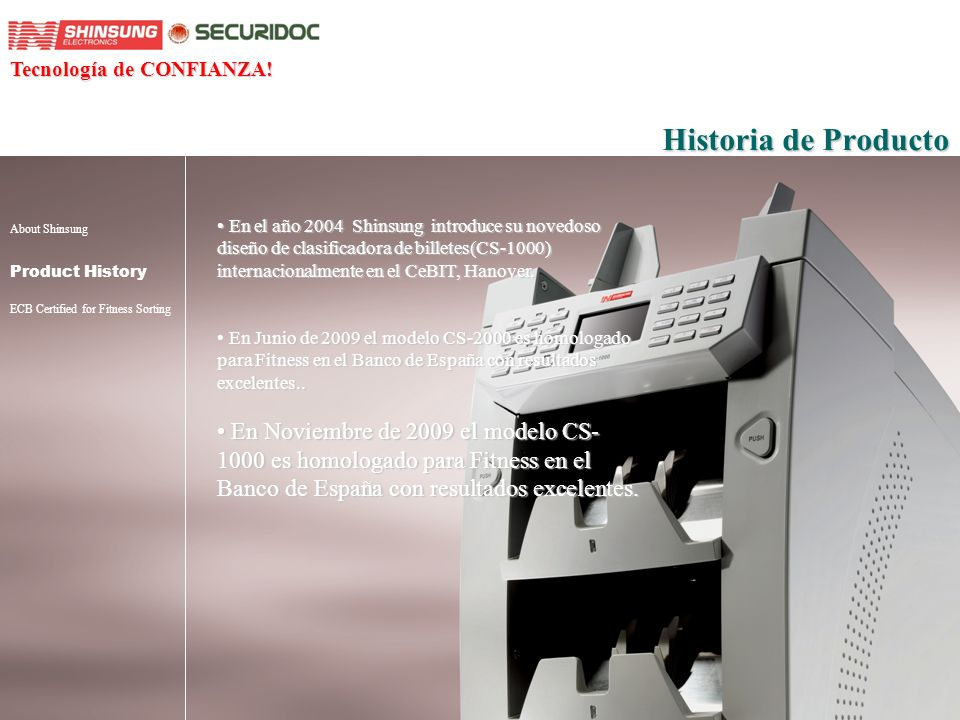 About Shinsung Product History ECB Certified for Fitness Sorting Historia de Producto En el año 2004 Shinsung introduce su novedoso diseño de clasific