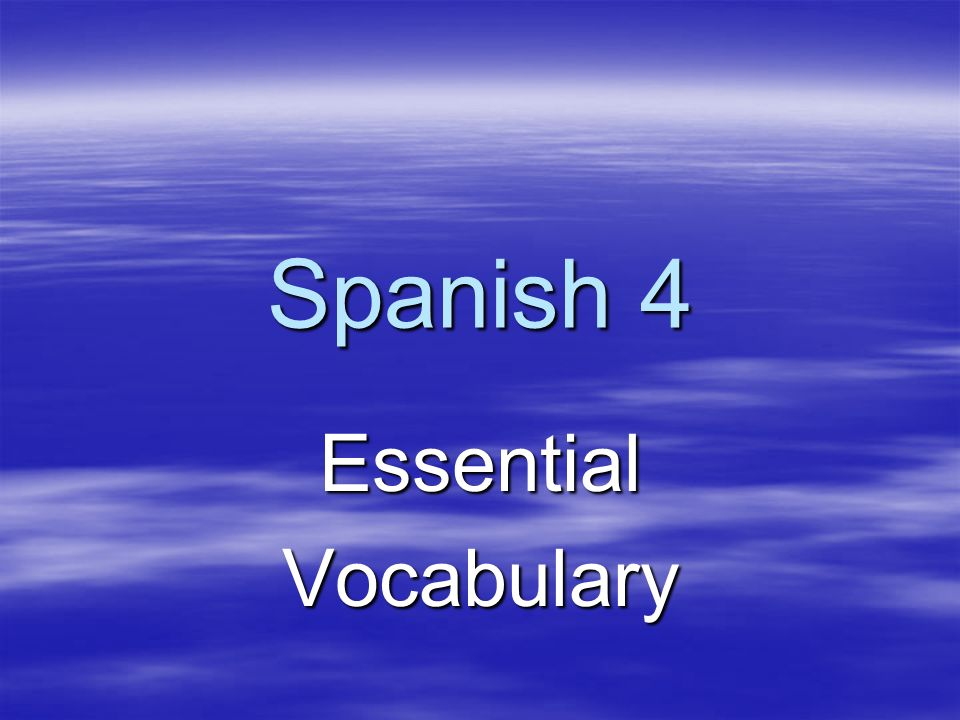Spanish 4 EssentialVocabulary