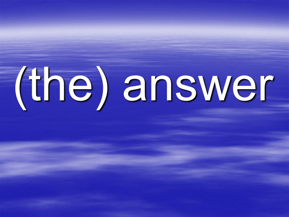 (the) answer