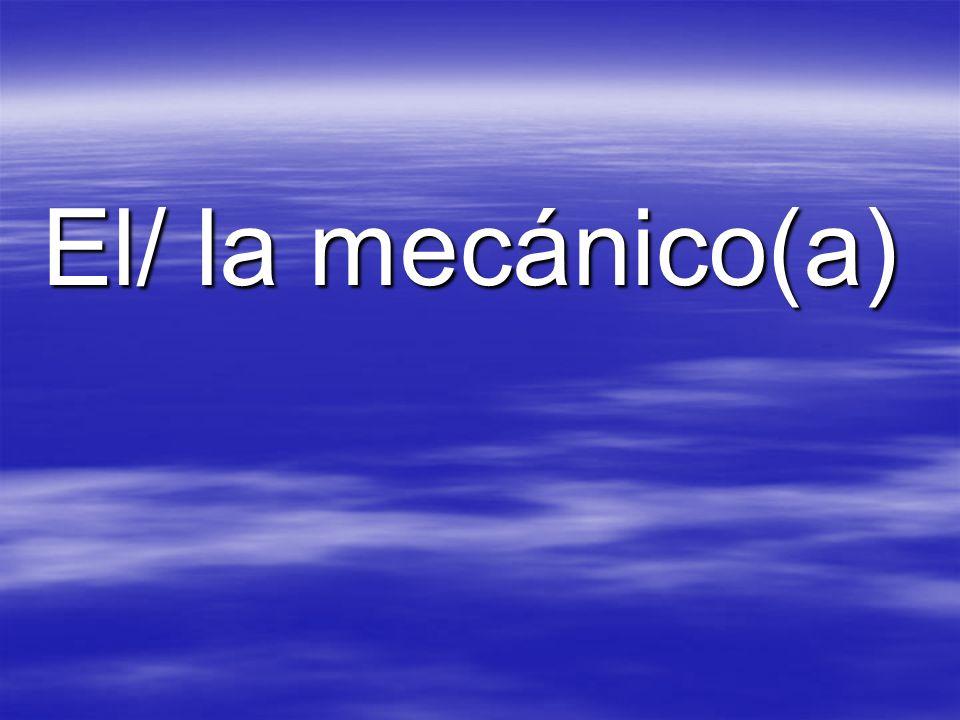 El/ la mecánico(a)