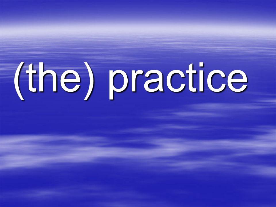 (the) practice