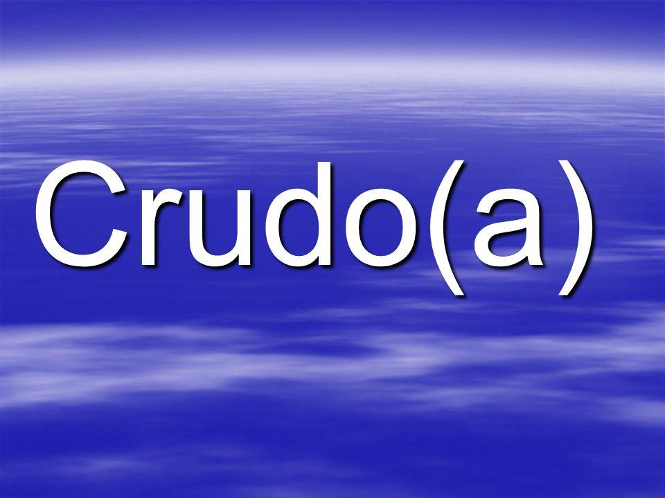 Crudo(a)