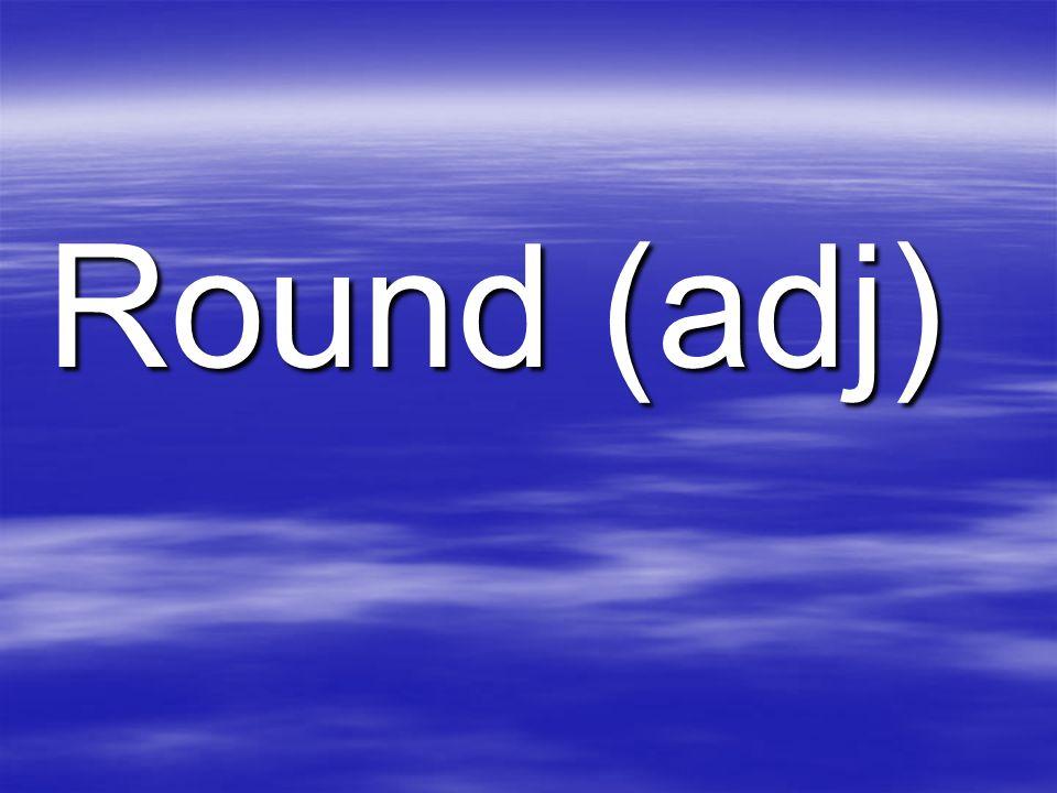 Round (adj)
