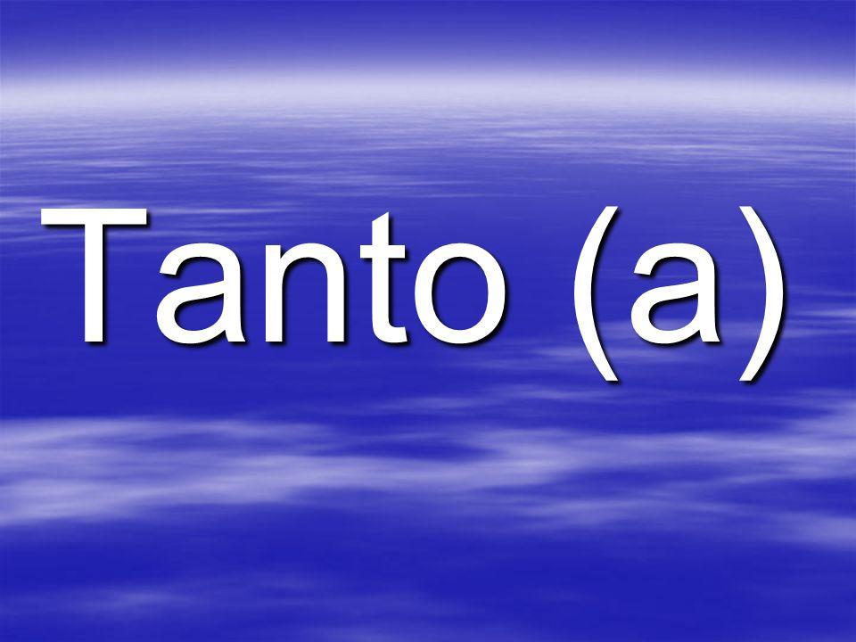 Tanto (a)