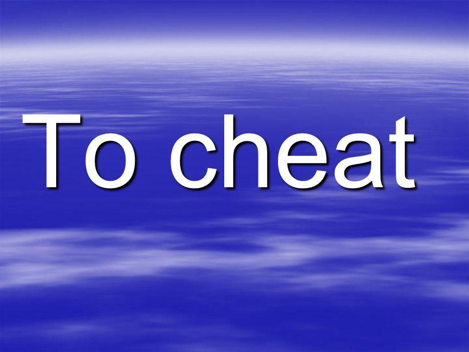To cheat
