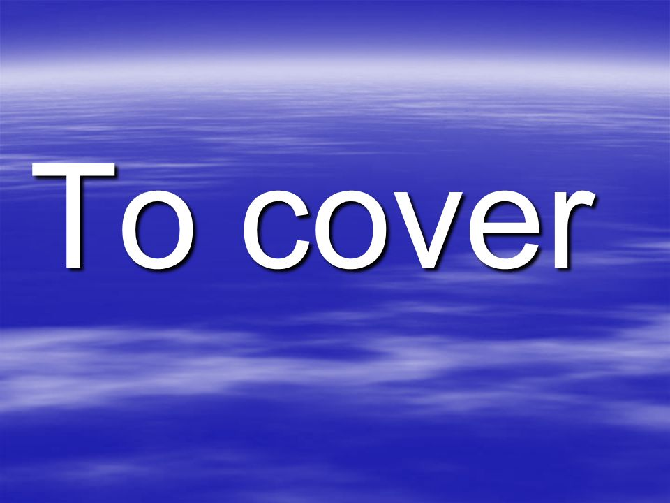 To cover