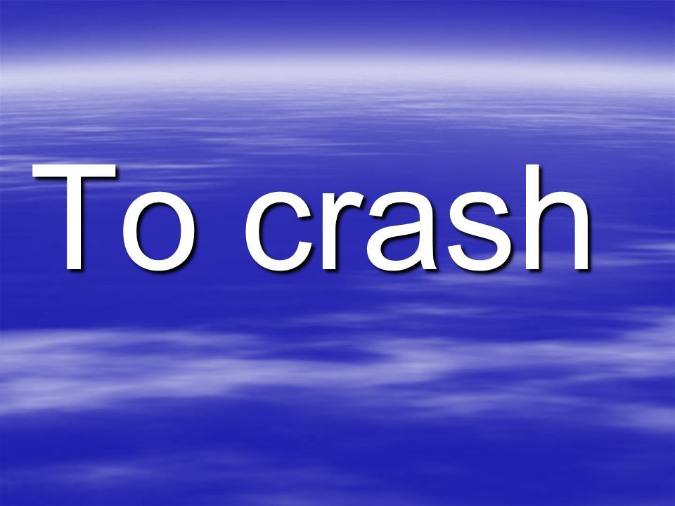 To crash