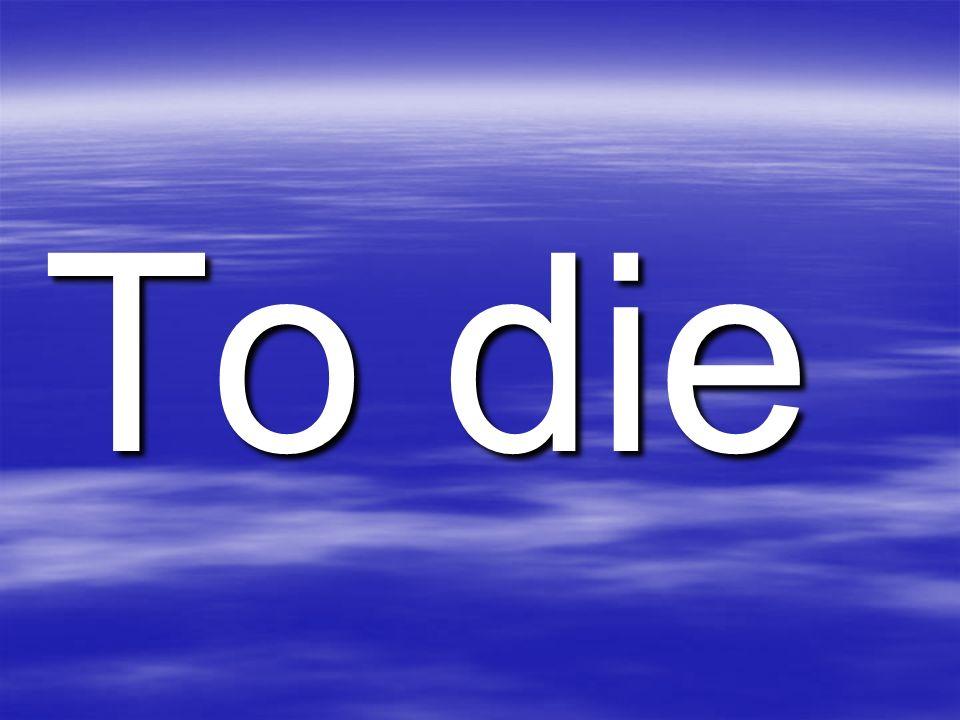 To die