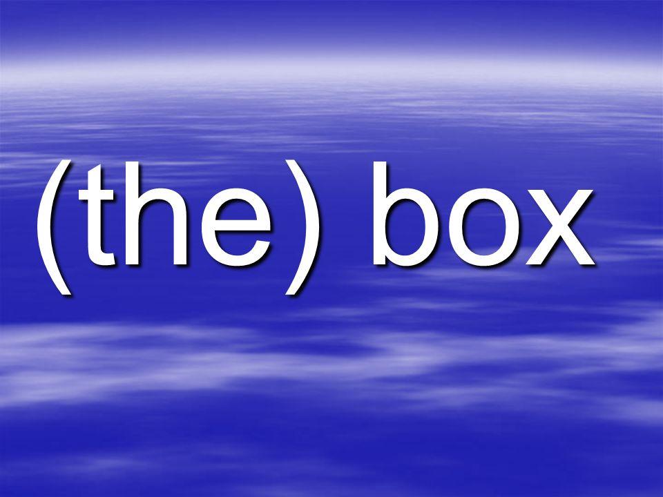 (the) box