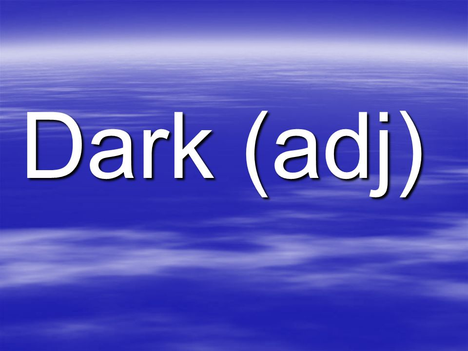Dark (adj)