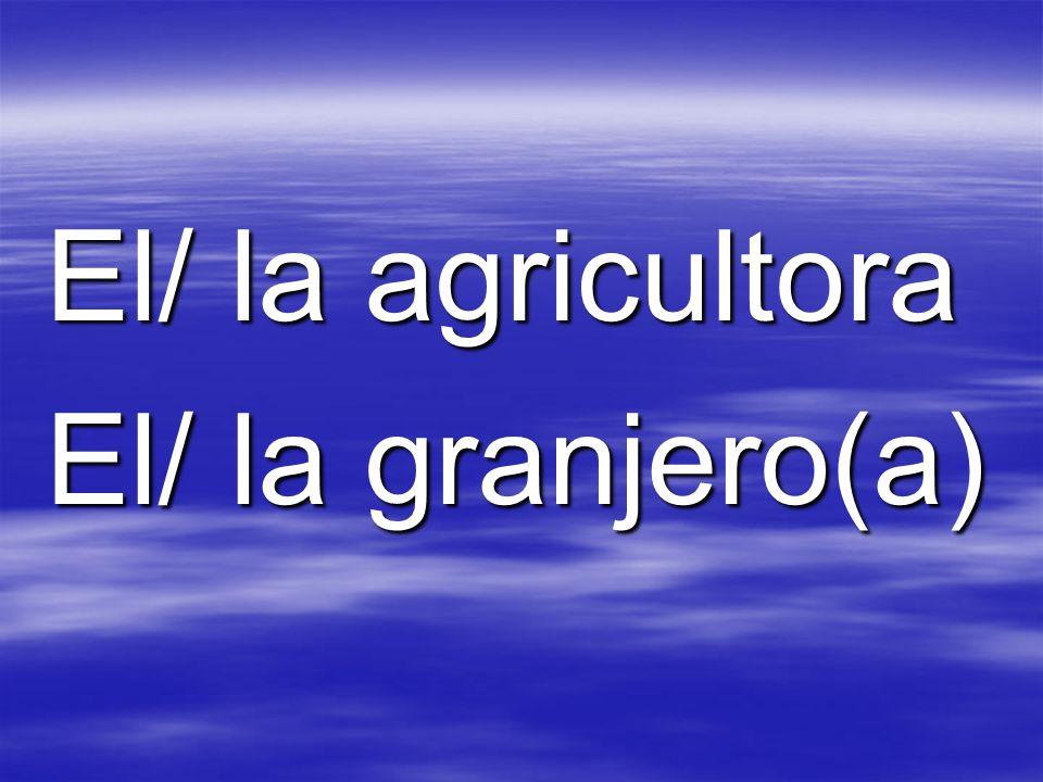 El/ la agricultora El/ la granjero(a)
