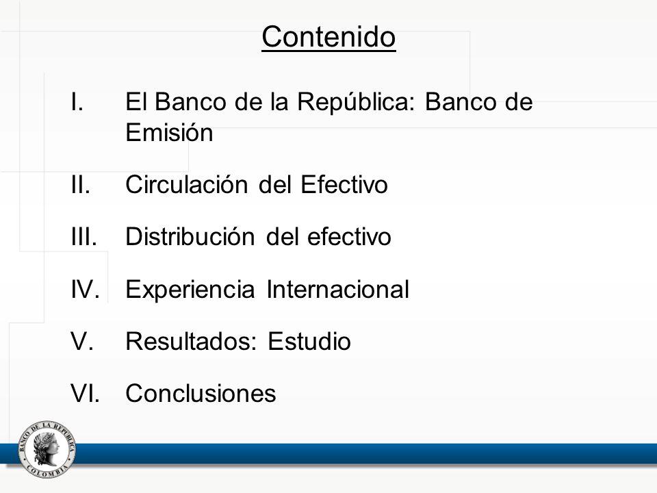 Contenido I.El Banco de la República: Banco de Emisión II.Circulación del Efectivo III.Distribución del efectivo IV.Experiencia Internacional V.Result