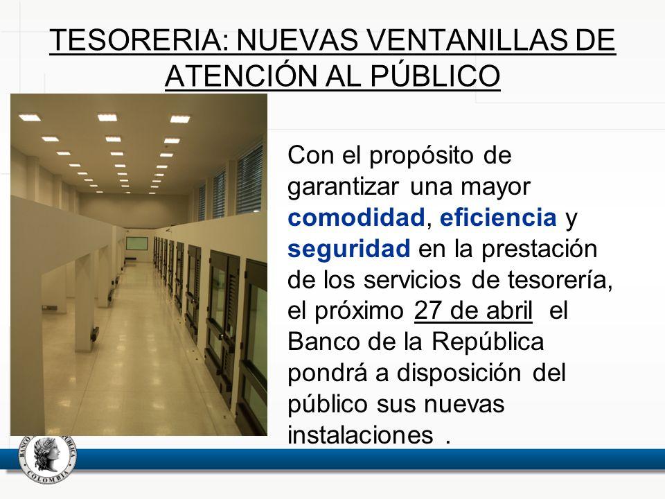 TESORERIA: NUEVAS VENTANILLAS DE ATENCIÓN AL PÚBLICO Con el propósito de garantizar una mayor comodidad, eficiencia y seguridad en la prestación de lo
