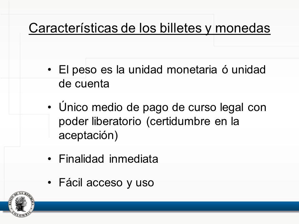 Características de los billetes y monedas El peso es la unidad monetaria ó unidad de cuenta Único medio de pago de curso legal con poder liberatorio (