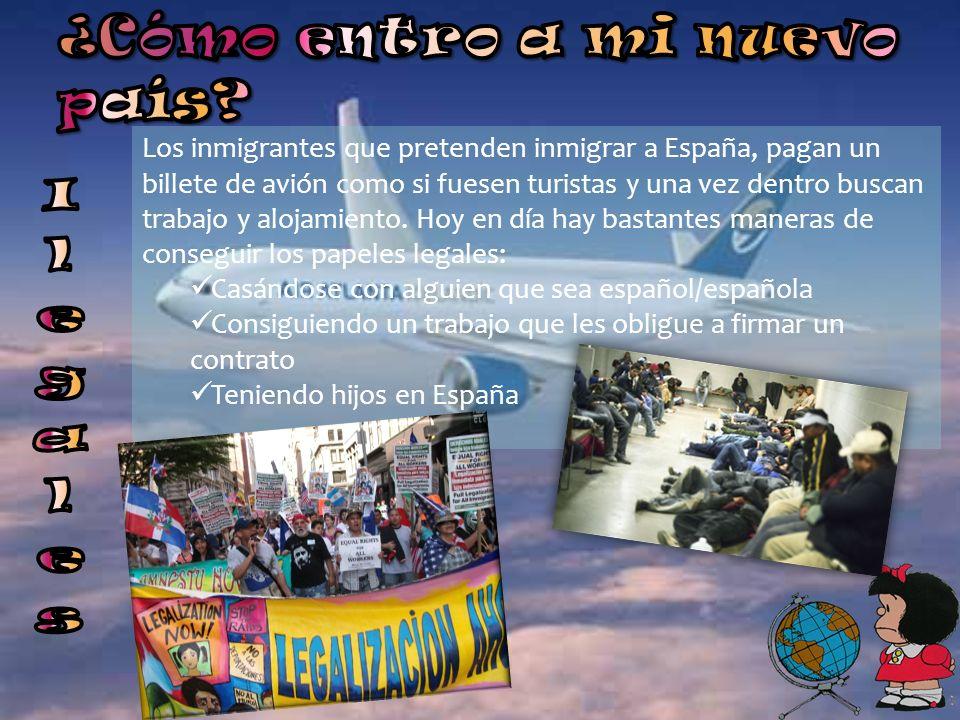 Los inmigrantes que pretenden inmigrar a España, pagan un billete de avión como si fuesen turistas y una vez dentro buscan trabajo y alojamiento.