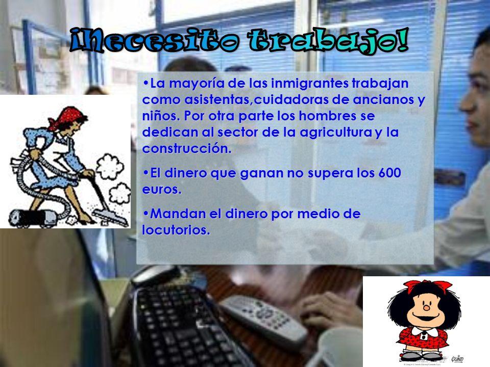 La mayoría de las inmigrantes trabajan como asistentas,cuidadoras de ancianos y niños. Por otra parte los hombres se dedican al sector de la agricultu
