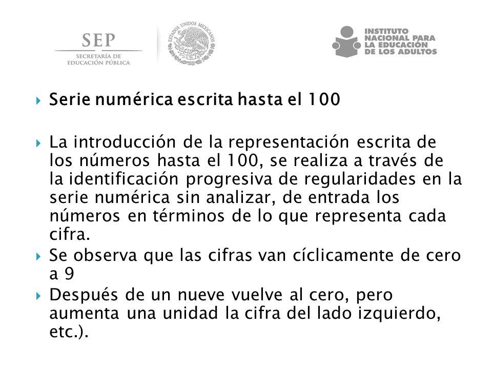 Serie numérica escrita hasta el 100 La introducción de la representación escrita de los números hasta el 100, se realiza a través de la identificación