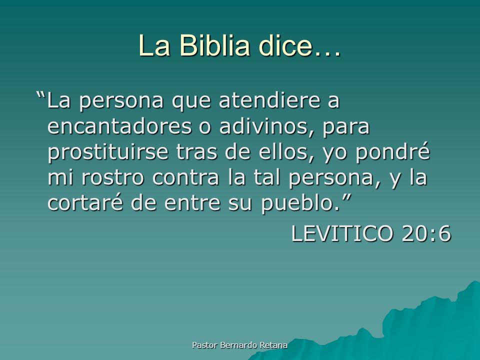 La Biblia dice… La persona que atendiere a encantadores o adivinos, para prostituirse tras de ellos, yo pondré mi rostro contra la tal persona, y la c
