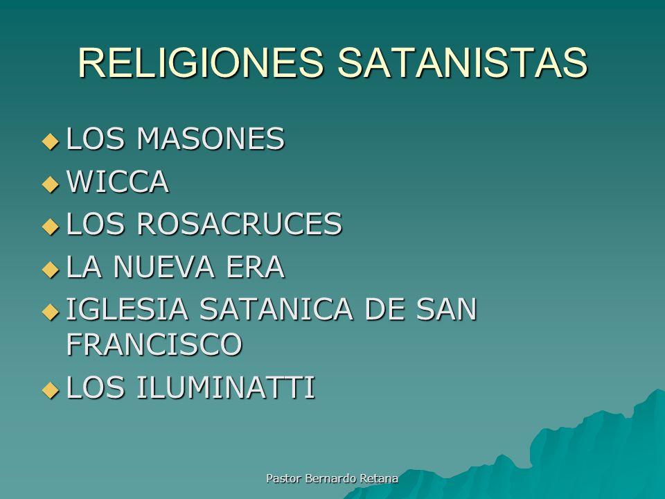 RELIGIONES SATANISTAS LOS MASONES LOS MASONES WICCA WICCA LOS ROSACRUCES LOS ROSACRUCES LA NUEVA ERA LA NUEVA ERA IGLESIA SATANICA DE SAN FRANCISCO IG