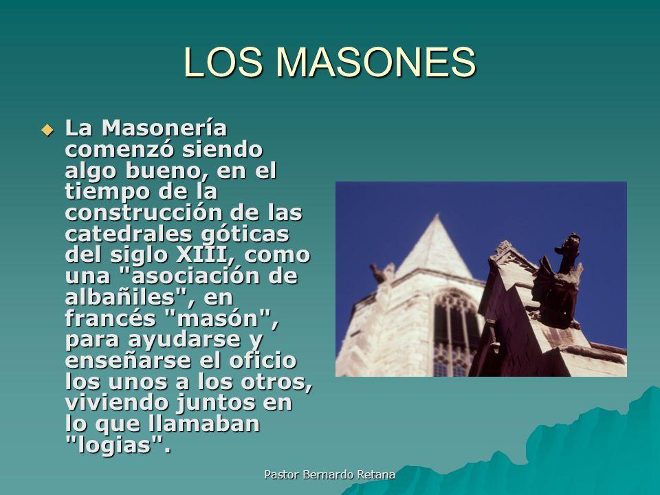 LOS MASONES La Masonería comenzó siendo algo bueno, en el tiempo de la construcción de las catedrales góticas del siglo XIII, como una