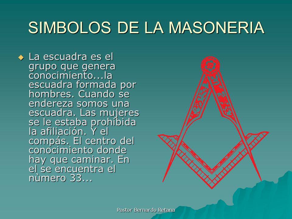 SIMBOLOS DE LA MASONERIA La escuadra es el grupo que genera conocimiento...la escuadra formada por hombres. Cuando se endereza somos una escuadra. Las