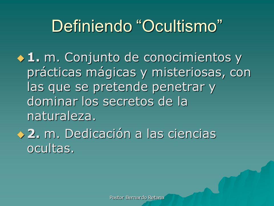 Definiendo Ocultismo 1. m. Conjunto de conocimientos y prácticas mágicas y misteriosas, con las que se pretende penetrar y dominar los secretos de la