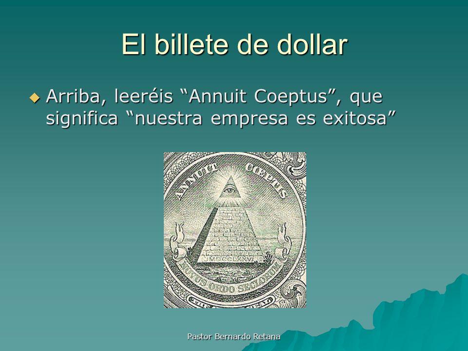 El billete de dollar Arriba, leeréis Annuit Coeptus, que significa nuestra empresa es exitosa Arriba, leeréis Annuit Coeptus, que significa nuestra em