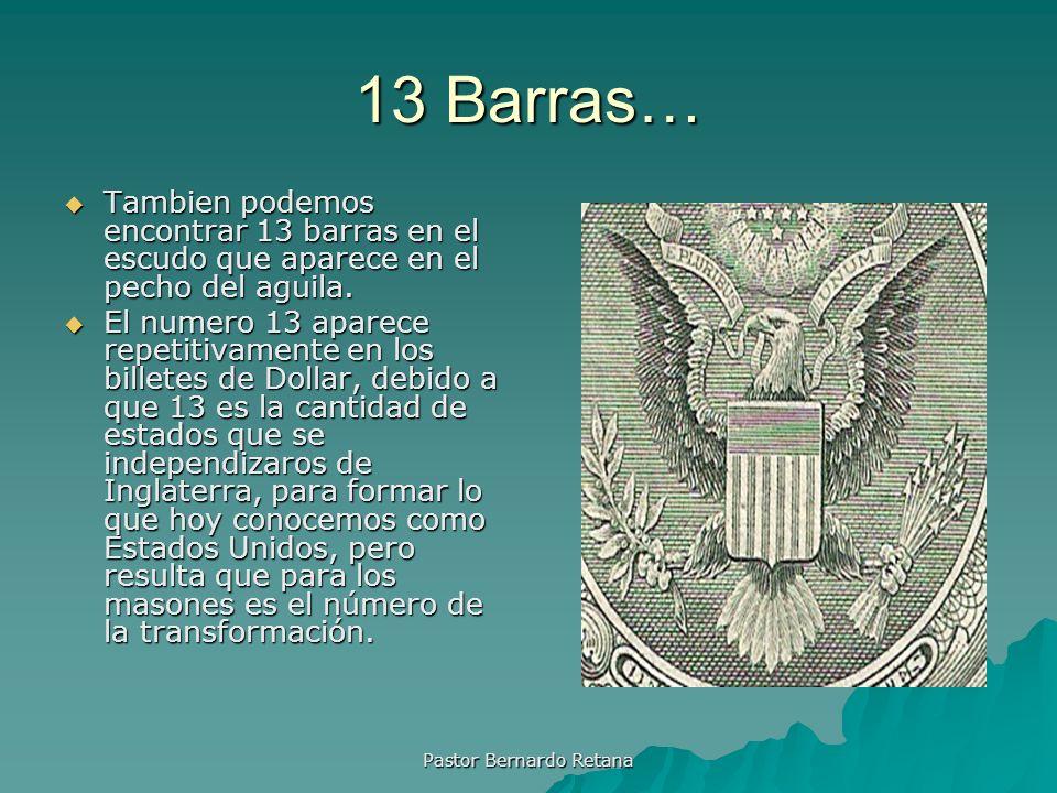 13 Barras… Tambien podemos encontrar 13 barras en el escudo que aparece en el pecho del aguila. Tambien podemos encontrar 13 barras en el escudo que a