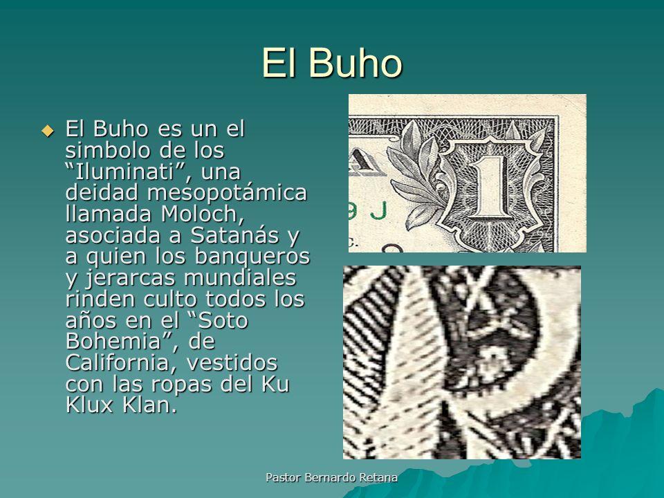 El Buho El Buho es un el simbolo de los Iluminati, una deidad mesopotámica llamada Moloch, asociada a Satanás y a quien los banqueros y jerarcas mundi