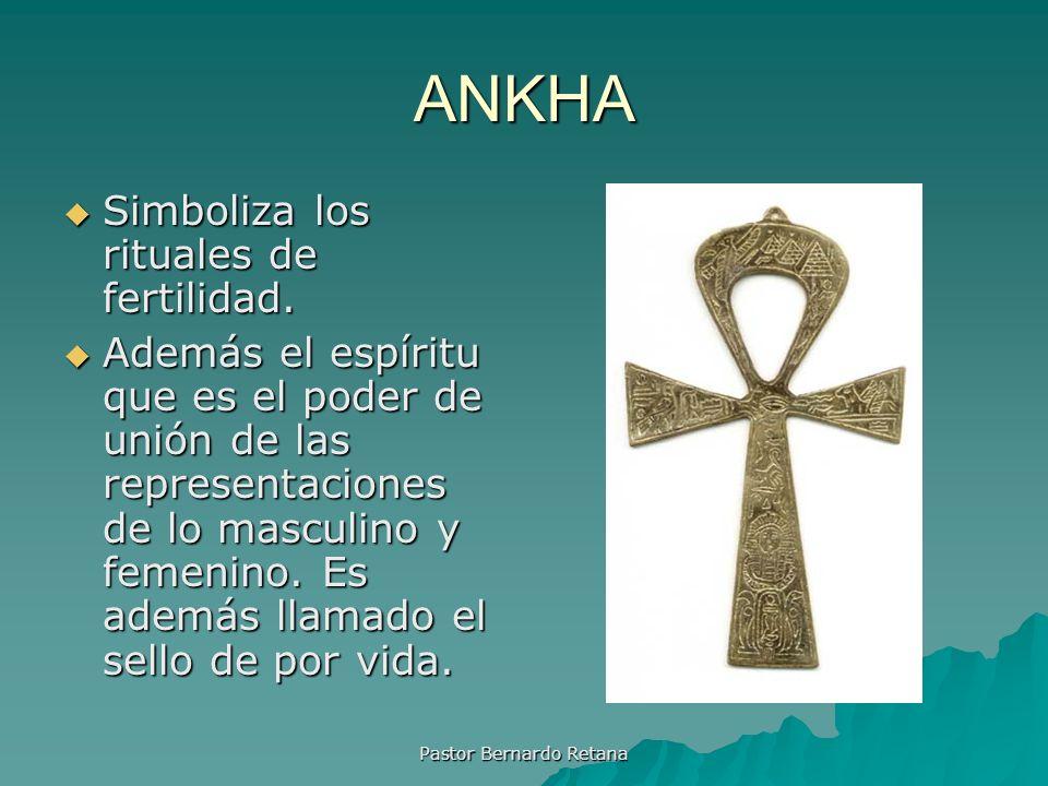 ANKHA Simboliza los rituales de fertilidad. Simboliza los rituales de fertilidad. Además el espíritu que es el poder de unión de las representaciones