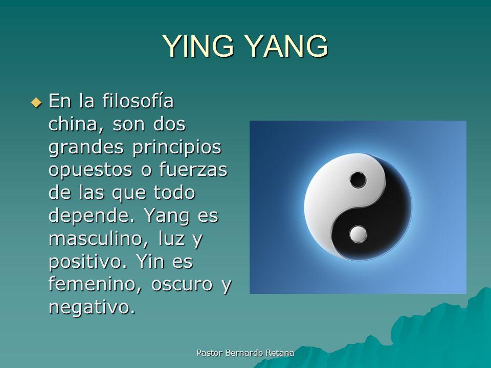 YING YANG En la filosofía china, son dos grandes principios opuestos o fuerzas de las que todo depende. Yang es masculino, luz y positivo. Yin es feme