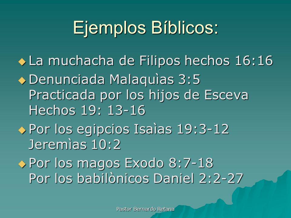 Ejemplos Bíblicos: La muchacha de Filipos hechos 16:16 La muchacha de Filipos hechos 16:16 Denunciada Malaquìas 3:5 Practicada por los hijos de Esceva