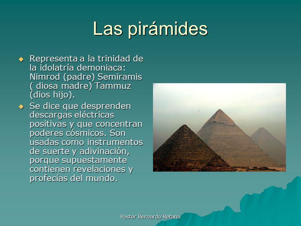 Las pirámides Representa a la trinidad de la idolatría demoniaca: Nimrod (padre) Semiramis ( diosa madre) Tammuz (dios hijo). Representa a la trinidad