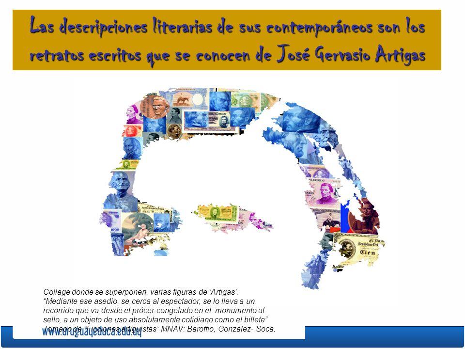 Las descripciones literarias de sus contemporáneos son los retratos escritos que se conocen de José Gervasio Artigas Collage donde se superponen, vari