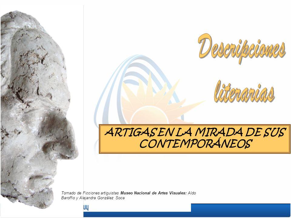 ARTIGAS EN LA MIRADA DE SUS CONTEMPORÁNEOS Tomado de Ficciones artiguistas Museo Nacional de Artes Visuales: Aldo Baroffio y Alejandra González Soca