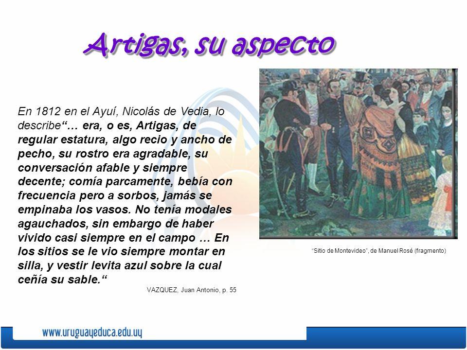 Artigas, su aspecto En 1812 en el Ayuí, Nicolás de Vedia, lo describe… era, o es, Artigas, de regular estatura, algo recio y ancho de pecho, su rostro