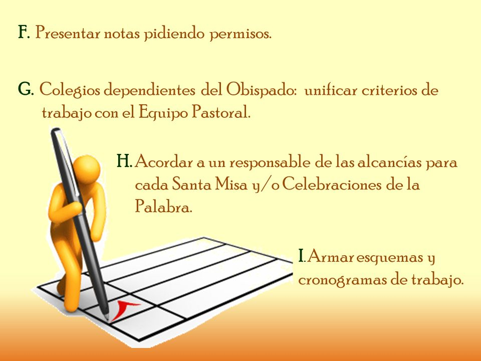 F. Presentar notas pidiendo permisos. G. Colegios dependientes del Obispado: unificar criterios de trabajo con el Equipo Pastoral. H. Acordar a un res