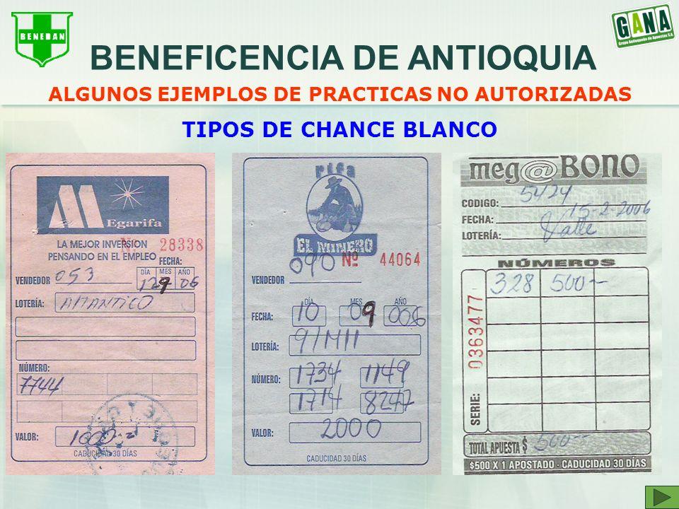 ALGUNOS EJEMPLOS DE PRACTICAS NO AUTORIZADAS TIPOS DE CHANCE BLANCO BENEFICENCIA DE ANTIOQUIA