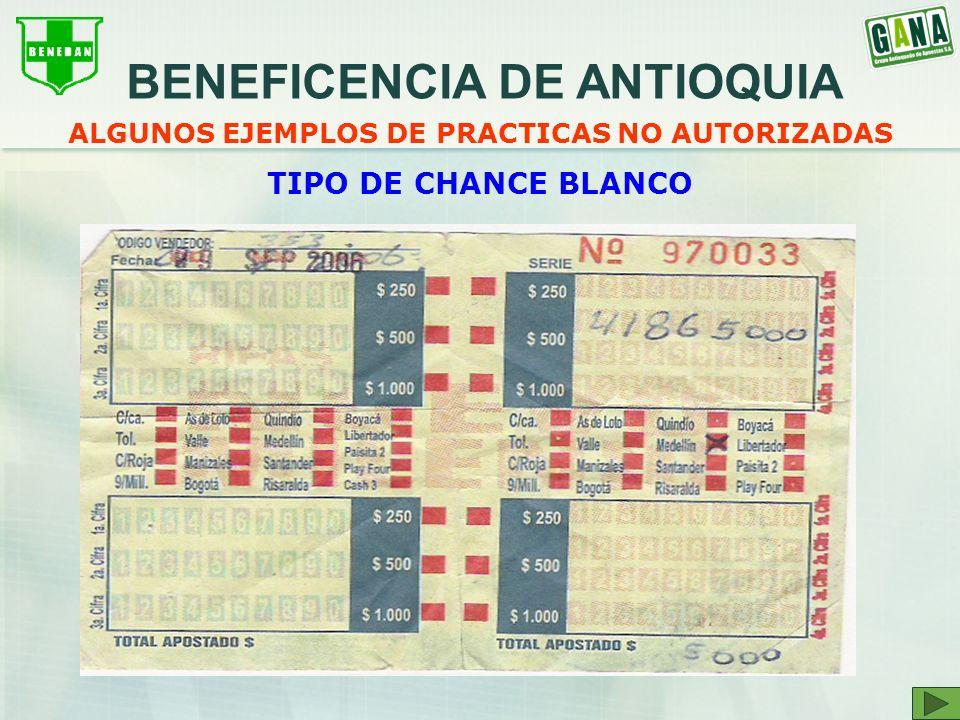 ALGUNOS EJEMPLOS DE PRACTICAS NO AUTORIZADAS TIPO DE CHANCE BLANCO BENEFICENCIA DE ANTIOQUIA
