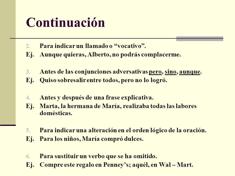 Continuación 7.Antes y después de palabras que interrumpan el flujo de la oración.