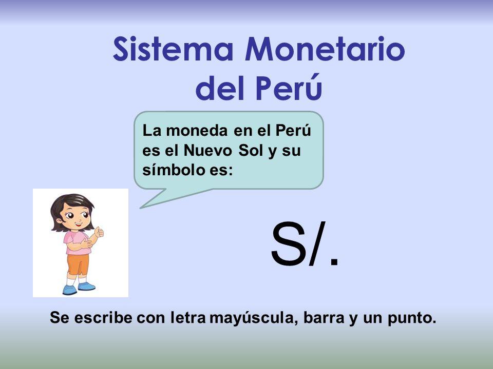 Sistema Monetario del Perú S/. Se escribe con letra mayúscula, barra y un punto. La moneda en el Perú es el Nuevo Sol y su símbolo es: