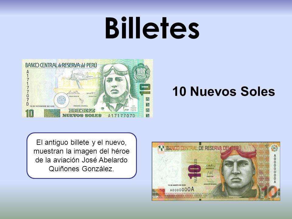 Billetes 10 Nuevos Soles El antiguo billete y el nuevo, muestran la imagen del héroe de la aviación José Abelardo Quiñones González.