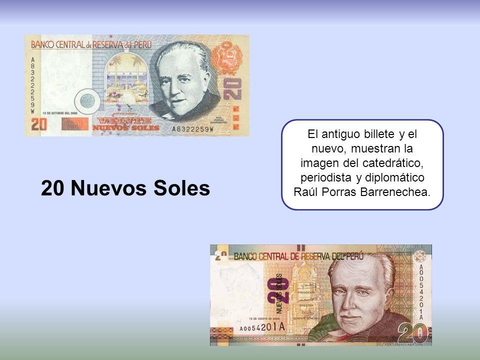 20 Nuevos Soles El antiguo billete y el nuevo, muestran la imagen del catedrático, periodista y diplomático Raúl Porras Barrenechea.