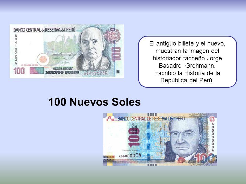 100 Nuevos Soles El antiguo billete y el nuevo, muestran la imagen del historiador tacneño Jorge Basadre Grohmann. Escribió la Historia de la Repúblic